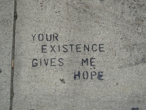 your existance gives me hope